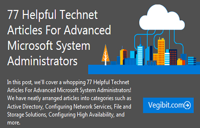 77 Helpful Technet Articles For Advanced Microsoft System Administrators